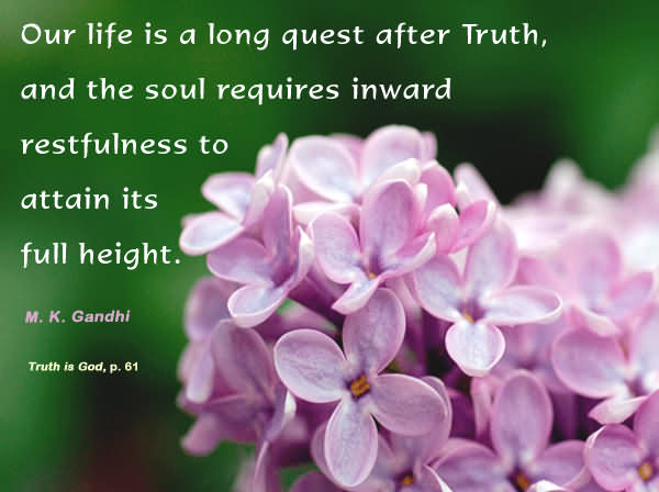 Our Life Is A Long Quest After Truth, And The Soul Requires Inward Restfulness To Attain Its Full Height