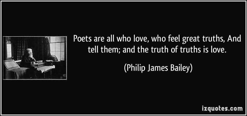 Poets Are All Who Love. Who Feel Great Truth, And Tell Them, And The Truth Of Truths Is Love