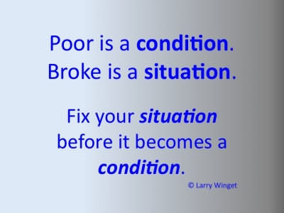 Poor Is A Condition. Broke Is A Situation. Fix Your Situation Before It Becomes A Condition