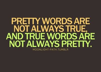 Pretty Words Are Not Always True, And True Words Are Not Always Pretty