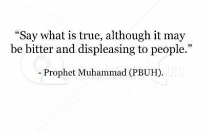 ''say What Is True, Although It May Be Bitter And Displeasing To People''