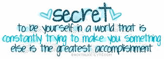 Secret To Be Yourself In A World That Is Constantly Trying To Make You Something Else Is The Greatest Accomplishment