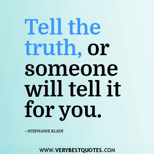 Tell The Truth, Or Someone Will Tell It For You