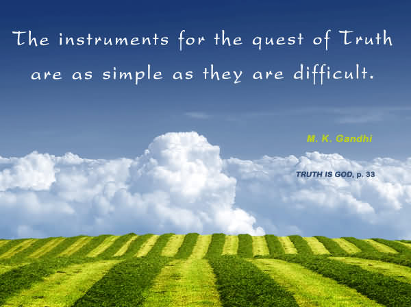 The Instruments For The Quest Of Truth Are As Simple As They Are Difficult