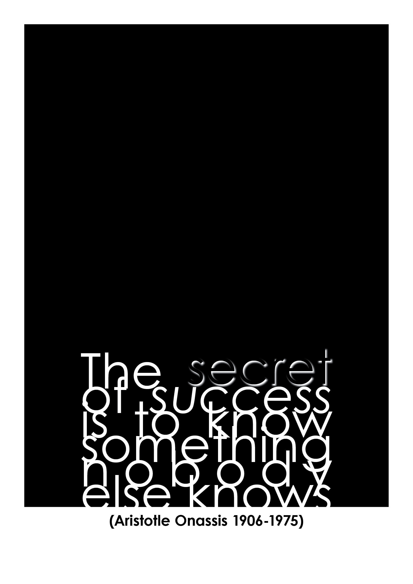 The Secret Of Success Is To Know Something Nobody Else Knows