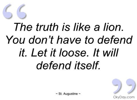 ''the Truth Is Like A Lion. You Don't Have To Defend It. Let It Loose. It Will Defend Itself''