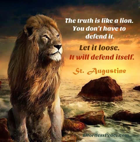 The Truth Is Like A Lion. You Don't Have To Defend It. Let It Loose. It Will Defend Itself