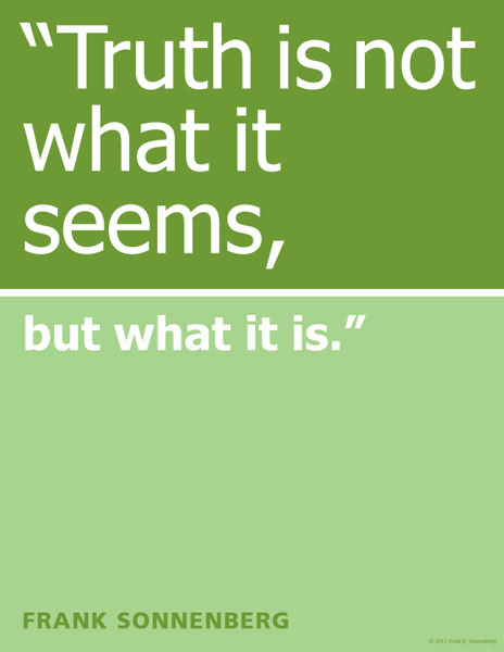 ''truth Is Not What It Seems, But What It Is''