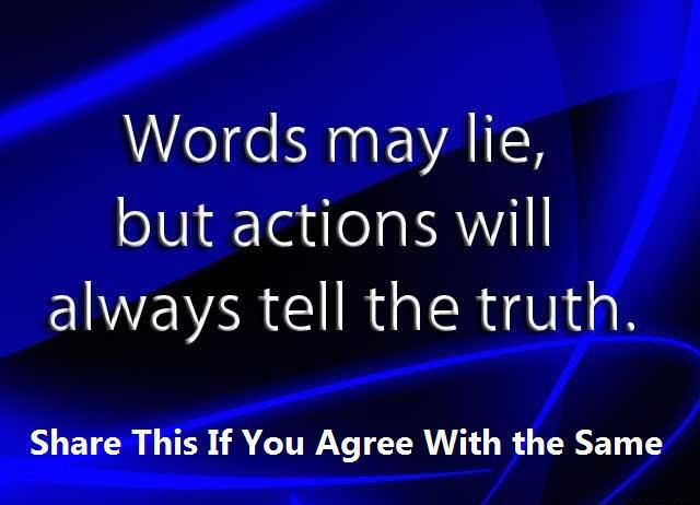 Woords May Lie, But Actions Will Always Tell The Truth