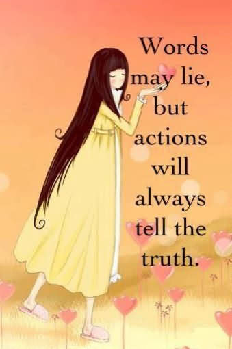 Words May Lie, But Actions Will Always Tell The Truth Quotes Life