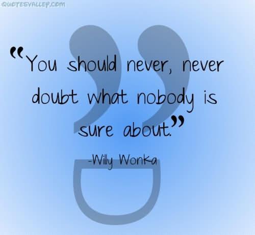 ''you Should Never, Never Doubt What Nobody Is Sure About''